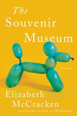 The souvenir museum : by McCracken, Elizabeth,