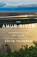 The Amur River : by Thubron, Colin,
