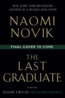 The last graduate : by Novik, Naomi,