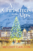 A Christmas in the Alps / by Carlson, Melody,