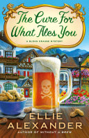 The cure for what ales you / by Alexander, Ellie,