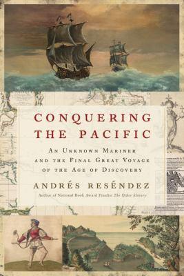 Conquering the Pacific : by Reséndez, Andrés,