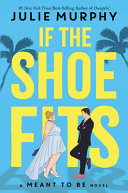 If the shoe fits / by Murphy, Julie,