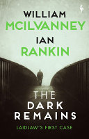 The dark remains / by McIlvanney, William,