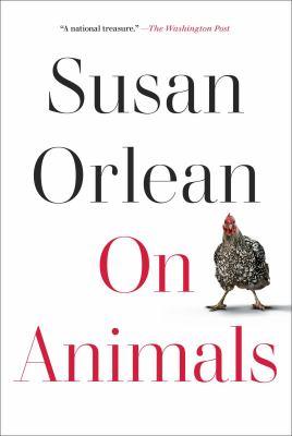 On animals / by Orlean, Susan,